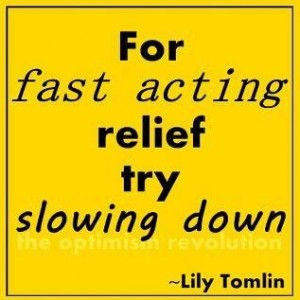 Slow Down says Lily Tomlin